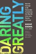 Daring Greatly: How the Courage to Be Vulnerable Transforms the Way We Live, Love, Parent, a...