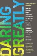Daring Greatly : How the Courage to Be Vulnerable Transforms the Way We Live, Love, Parent, ...