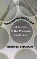 Pre-Christian Gnosticism: A Survey of the Proposed Evidences