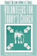 Volunteers for Today's Church: How to Recruit and Retain Workers