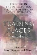 Trading Places SourceBook: Readings in the Intersecting Histories of Judaism and Christianity