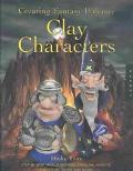 Creating Fantasy Polymer Clay Characters Step-By-Step Trolls, Wizards, Dragons, Knights, Ske...