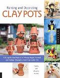Painting and Decorating Clay Pots 117 Step-by-Step Projects For Painting People, animals And...
