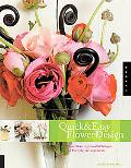Quick & Easy Flower Design More Than 125 Colorful Recipes For Everday Arrangements