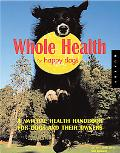 Whole Health for Happy Dogs A Natural Health Handbook for Dogs And Their Owners