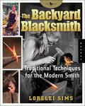 Backyard Blacksmith Traditional Techniques for the Modern Smith