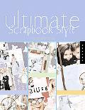 Ultimate Scrapbook Style A Creative Technique And Design Guide for Victorian, Retro, And Con...