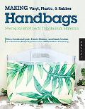 Making Vinyl, Plastic, & Rubber Handbags And Accessories Sewing Stylish Projects from Unusua...