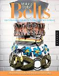 Making Stylish Belts Do-it-yourself Projects to Craft and Sew at Home