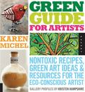 Green Guide for Artists: Nontoxic Recipes, Green Art Ideas, and Resources for the Eco-Consci...