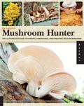 The Complete Mushroom Hunter: An Illustrated Guide to Finding, Harvesting, and Enjoying Wild...