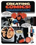 Creating Comics! : 47 Master Artists Reveal the Techniques and Inspiration Behind Their Comi...