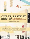 Cut It, Paste It, Sew It : A Mixed-Media Collage Sourcebook
