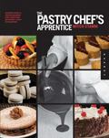 Pastry Chef's Apprentice : An Insider's Guide to Creating and Baking Sweet Confections and P...