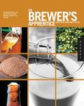 The Brewer's Apprentice: An Insider's Guide to the Art and Craft of Beer Brewing, Taught by ...