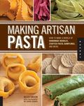 Making Artisan Pasta: How to Make a World of Handmade Noodles, Stuffed Pasta, Dumplings, and...