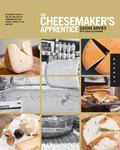 Cheesemaker's Apprentice : An Insider's Guide to the Art and Craft of Homemade Artisan Chees...