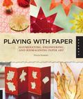 Playing with Paper : Illuminating, Engineering, and Reimagining Paper Art