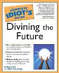 Complete Idiot's Guide to Divining the Future