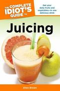 Complete Idiot's Guide to Juicing