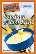 Complete Idiot's Guide to Fondues And Hot Dips
