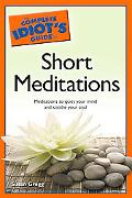 Complete Idiot's Guide to Short Meditations