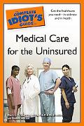 The Complete Idiot's Guide to Medical Care for the Uninsured