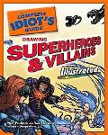 The Complete Idiot's Guide to Drawing Superheroes and Villains Illustrated