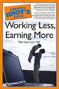 The Complete Idiot's Guide to Working Less, Earning More