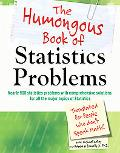The Humongous Book of Statistics Problems: Translated for People Who Don't Speak Math (Humon...