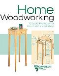 Home Woodworking Classic Projects for Your Shop And Home