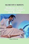 Medicine in the Twentieth Century And Beyond Twentieth Century Medicine And Beyond