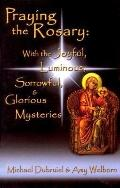 Praying the Rosary With the Joyful, Luminous, Sorrowful, and Glorious Mysteries