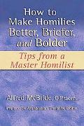 How to Make Homilies Better, Briefer, and Bolder Tips from a Master Homilist