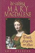 De-coding Mary Magdalene Truth, Legend, And Lies