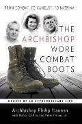 The Archbishop Wore Combat Boots: From Combat to Camelot to Katrina -- a memior of an extrao...