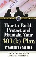 How to Build, Protect, and Maintain Your 401(k) Plan Strategies and Tactics