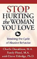 Stop Hurting the Woman You Love Breaking the Cycle of Abusive Behavior
