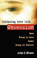 Confusing Love With Obsession When Being in Love Means Being Controlled