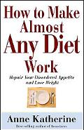 How to Make Almost Any Diet Work Repair Your Disordered Appetite And Finally Lose Weight