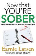 Now That You're Sober : Week-by-Week Guidance from Your Recovery Coach