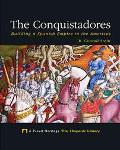 Conquistadores Building a Spanish Empire in the Americas