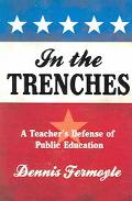 In the Trenches A Teacher's Defense of Public Education