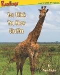 You Think You KNow Giraffes (Animals of Africa)