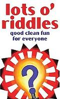 Lots O' Riddles Good Clean Fun for Everyone