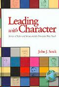 Leading With Character Stories of Valor And Virtur And the Principles They Teach