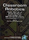 Classroom Robotics Case Stories of 21st Century Instruction for Millennial Students