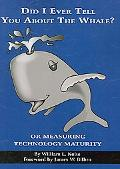 Did I Ever Tell You about the Whale? Or Measuring Technology Maturity