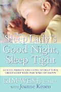 The Sleep Lady?s Good Night, Sleep Tight: Gentle Proven Solutions to Help Your Child Sleep W...