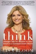 Think : Straight Talk for Women to Stay Smart in a Dumbed-down World
